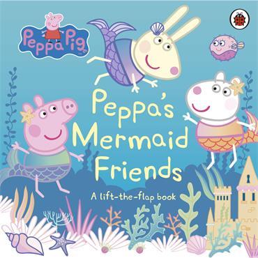 Peppa Pig Peppa's Mermaid Friends: A Lift-the-Flap Book