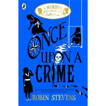 Robin Stevens Once Upon a Crime (A Murder Most Unladylike Collection)