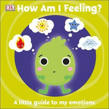 DK First Emotions: How Am I Feeling?: A little guide to my emotions