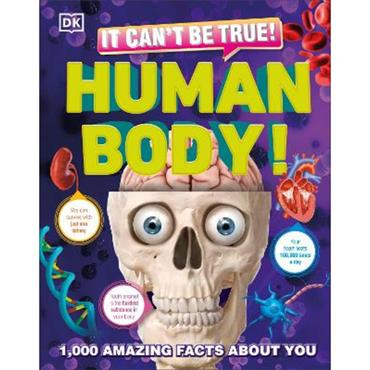 DK It Can't Be True! Human Body: 1,000 Amazing Facts About You