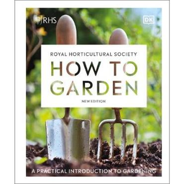 RHS RHS How to Garden New Edition: A Practical Introduction to Gardening