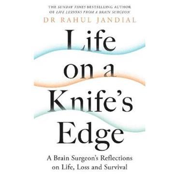 Dr Rahul Jandial Life on a Knife's Edge