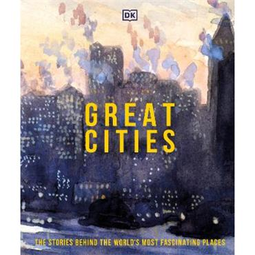 DK Great Cities: The Stories Behind the World's most Fascinating Places