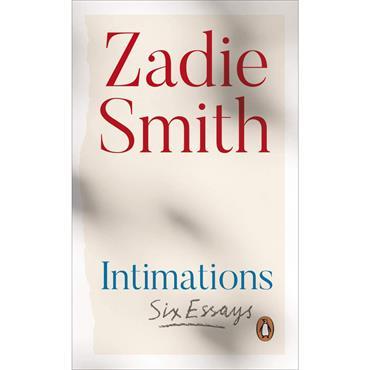 Intimations: Six Essays  - Zadie Smith