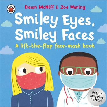 Dawn Mc Niff & Zoe Waring Smiley Eyes, Smiley Faces: A lift-the-flap face-mask book