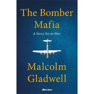 Malcolm Gladwell The Bomber Mafia: A Story Set in War