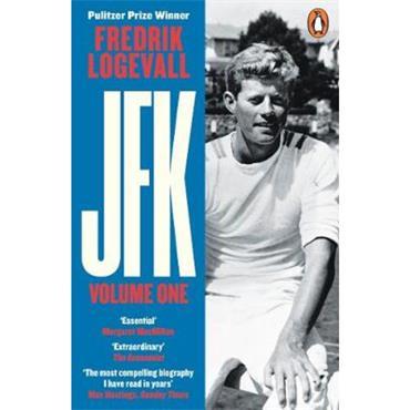 Fredrik Logevall JFK: Volume 1: 1917-1956