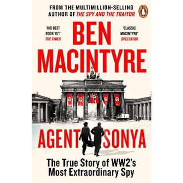 Ben MacIntyre Agent Sonya: From the bestselling author of The Spy and The Traitor