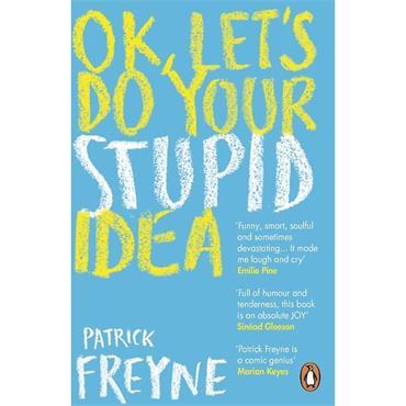 Patrick Freyne Ok, Let's Do Your Stupid Idea