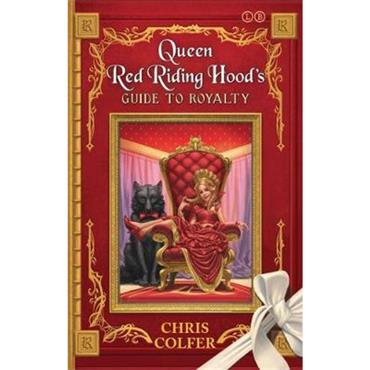 Chris Colfer Queen Red Riding Hood's Guide to Royalty (Adventures from the Land of Stories)