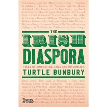 Turtle Bunbury The Irish Diaspora: Tales of Emigration, Exile and Imperialism