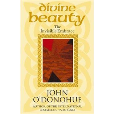 John O'Donohue Divine Beauty: The Invisible Embrace