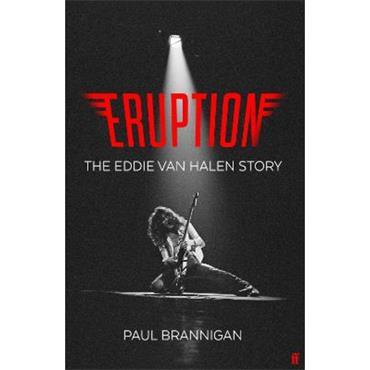 Paul Brannigan Eruption: The Eddie Van Halen Story