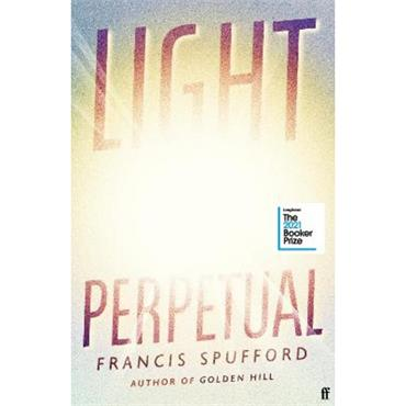 Francis Spufford Light Perpetual: Longlisted for the Booker Prize 2021