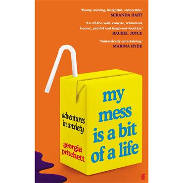 Georgia Pritchett My Mess Is a Bit of a Life: Adventures in Anxiety