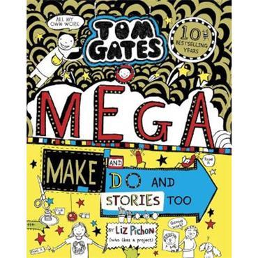 Liz Pichon Mega Make and Do and Stories Too! (Tom Gates, Book 16)