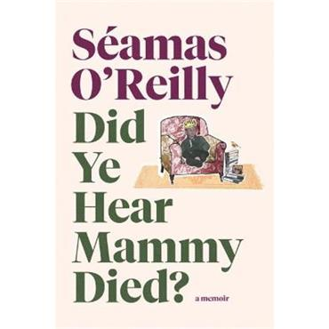 Séamas O' Reilly Did Ye Hear Mammy Died?