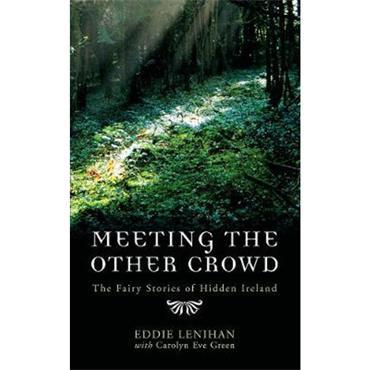 Eddie Lenihan Meeting the Other Crowd: The Fairy Stories of Hidden Ireland