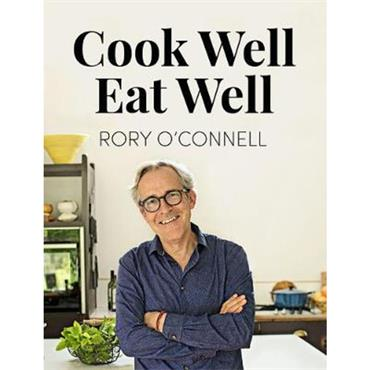 Rory O'Connell Cook Well, Eat Well