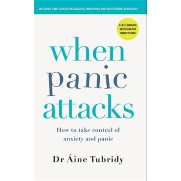Dr. Áine Tubridy When Panic Attacks: How to take control of anxiety and panic