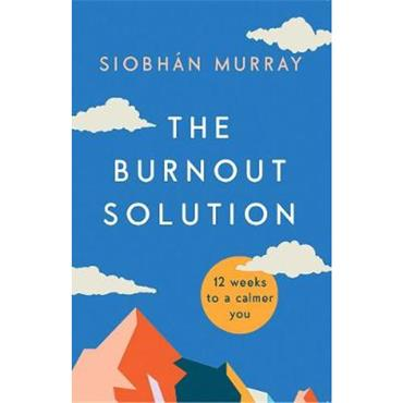 Siobhán Murray The Burnout Solution: 12 weeks to a calmer you