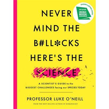 Professor Luke O' Neill Never Mind the B#ll*cks, Here's the Science