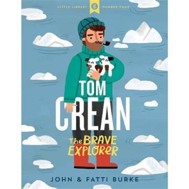 John Burke Tom Crean: The Brave Explorer - Little Library 4