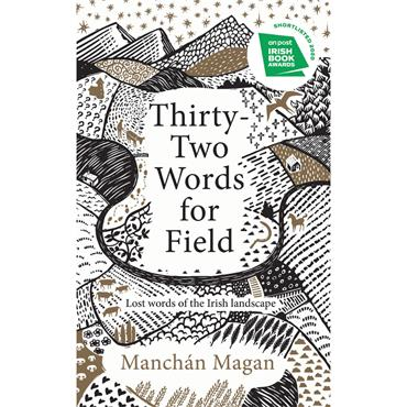 Thirty-Two Words for Field: Lost Words of the Irish Landscape  - Manchán Magan