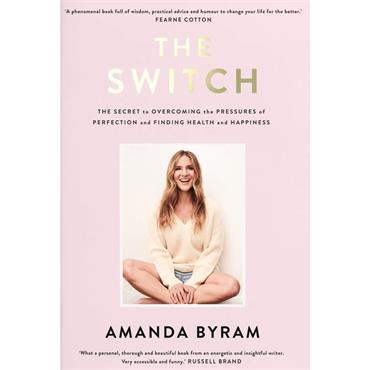 The Switch: The Secret to Overcoming the Pressures of Perfection and Finding Health and Happiness