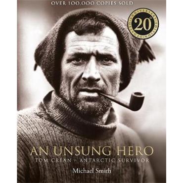 Michael Smith An Unsung Hero: Tom Crean: Antarctic Survivor