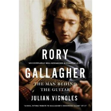 Julian Vignoles Rory Gallagher: The Man Behind the Guitar