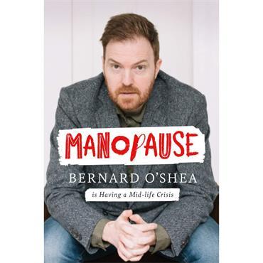 Manopause: Bernard O'Shea is Having a Mid-Life Crisis - Bernard O'Shea