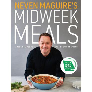 Neven Maguire's Midweek Meals: Simple Recipes for Easy Everyday Eating  - Neven Maguire