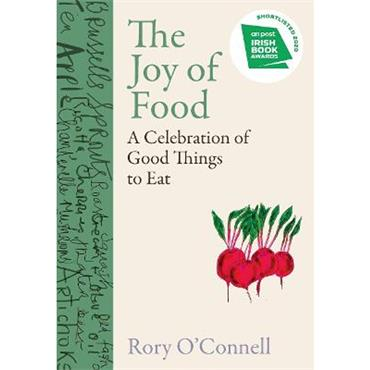 The Joy of Food: A Celebration of Good Things to Eat  - Rory O'Connell