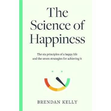 Brendan Kelly The Science of Happiness