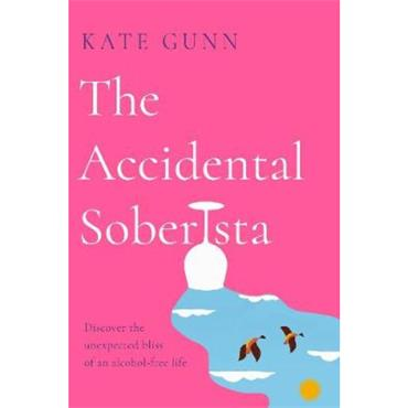 Kate Gunn The Accidental Soberista: Discover the unexpected bliss of an alcohol-free life