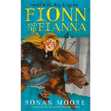 Ronan Moore FIONN AND THE FIANNA SMALL KID, BIG LEGEND