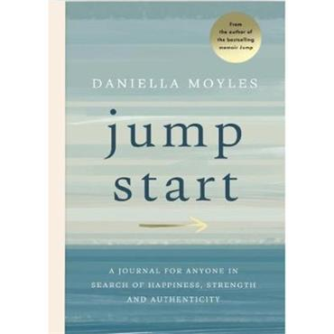 Daniella Moyles Jump Start: A journal for anyone in search of happiness, strength and authenticity