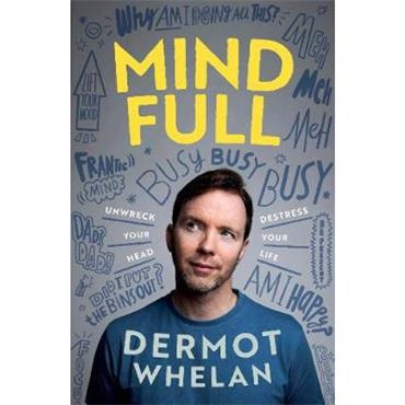 Dermot Whelan Mind Full: Unwreck your head, De-stress your life
