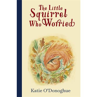 Katie O' Donoghue The Little Squirrel Who Worried