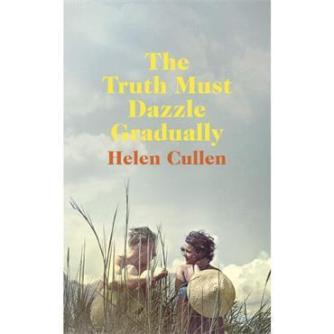The Truth Must Dazzle Gradually  - Helen Cullen