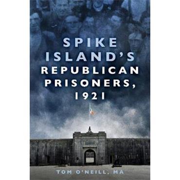 Tom O' Neill Spike Island's Republican Prisoners, 1921