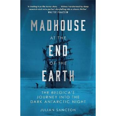 Julian Sancton Madhouse at the End of the Earth