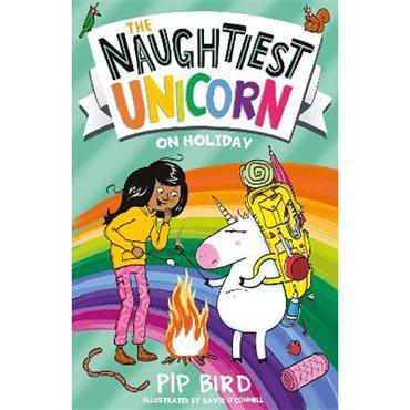 Pip Bird The Naughtiest Unicorn on Holiday (The Naughtiest Unicorn series, Book 8)