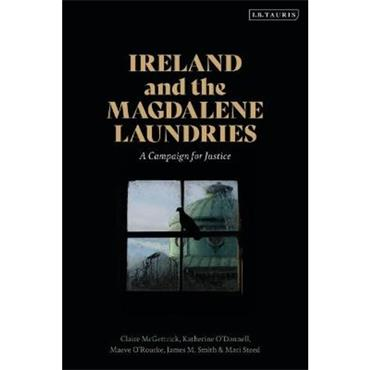 Claire McGettrick Ireland and the Magdalene Laundries: A Campaign for Justice