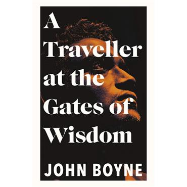 John Boyne A Traveller at the Gates of Wisdom