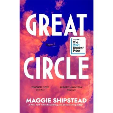 Maggie Shipstead Great Circle: LONGLISTED FOR THE BOOKER PRIZE 2021