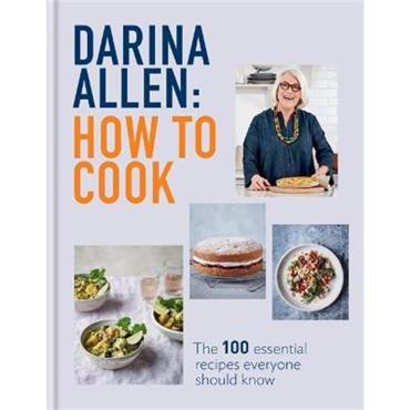 Darina Allen How to Cook: The 100 Essential Recipes Everyone Should Know