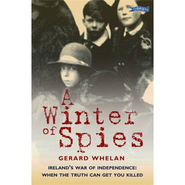Gerard Whelan A Winter of Spies: Ireland's War of Independence