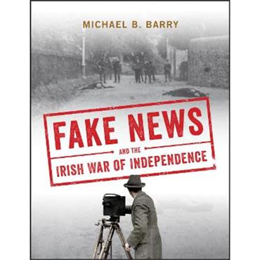 Michael B. Barry Fake News and the Irish War of Independence